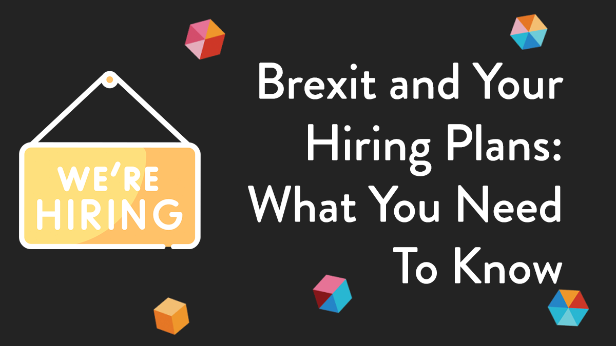 Brexit And Your Hiring Plans – What You Need To Know